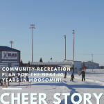 Cheer Story: Community Recreation Plan for the Next 10 Years In Moosomin!